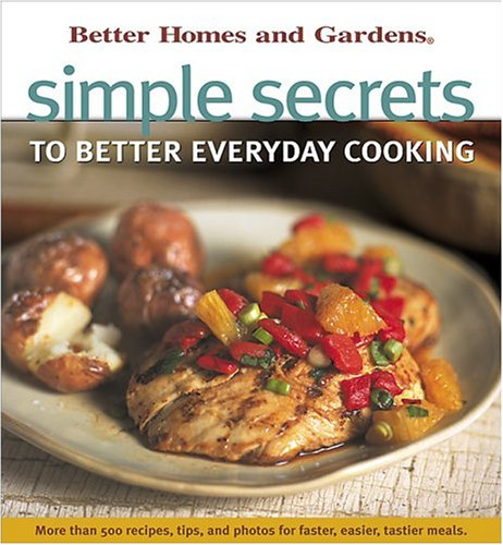 9780696207525: Simple Secrets to Better Everyday Cooking (Better Homes and Gardens(R))