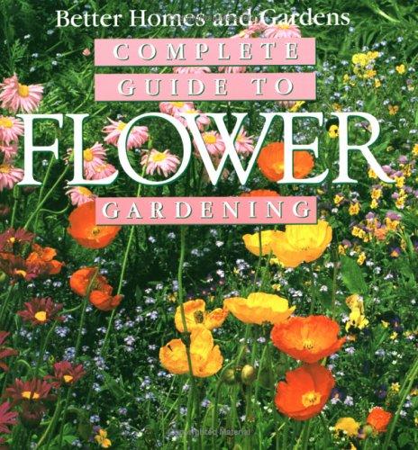 9780696208522: Complete Guide to Flower Gardening (Better Homes & Gardens)