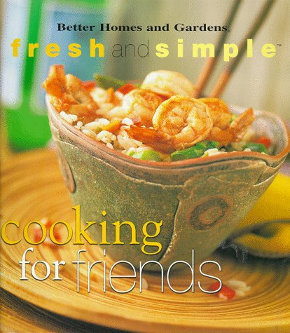 Cooking for Friends (Better Homes & Gardens Fresh and Simple Ser.)