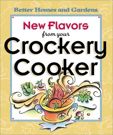 9780696208553: New Flavors from Your Crockery Cooker (Better Homes and Gardens(R))