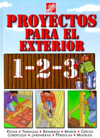 Proyectos para exteriores 1-2-3: patios, terrazas, senderos, muros, cercas, cobertizos, jardineras,...