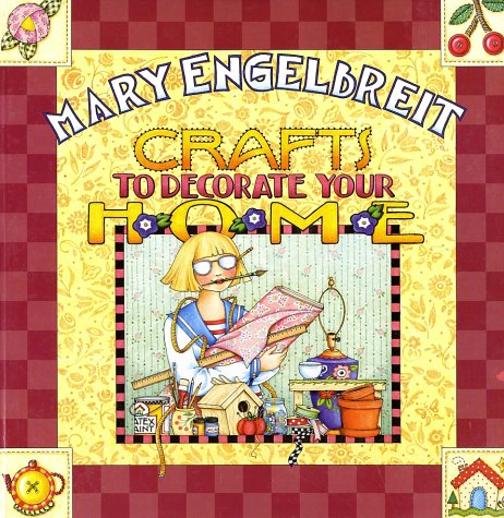 Crafts to Decorate Your Home: Engelbreit, Mary;Lyons, Charlotte