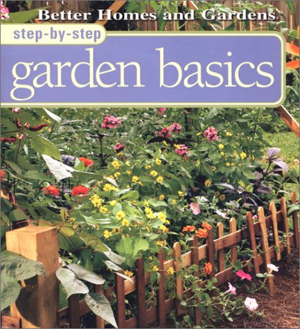 Step-By-Step Garden Basics (Better Homes & Gardens Step-By-Step) (0696210304) by Liz Ball