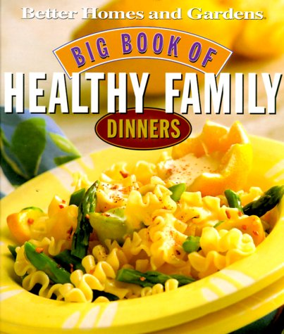 9780696210884: Big Book of Healthy Family Dinners (Better Homes & Gardens)