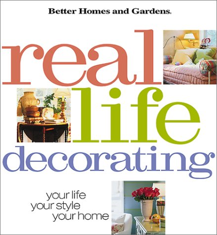 Real Life Decorating: Your Life, Your Style, Your Home (9780696210976) by Linda Hallam; Better Homes and Gardens