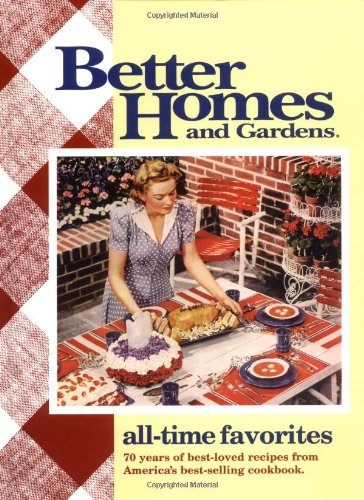 9780696211287: All-Time Favorites: 70 Years of Best-Loved Recipes from America's Best-Selling Cookbook (Better Homes & Gardens)