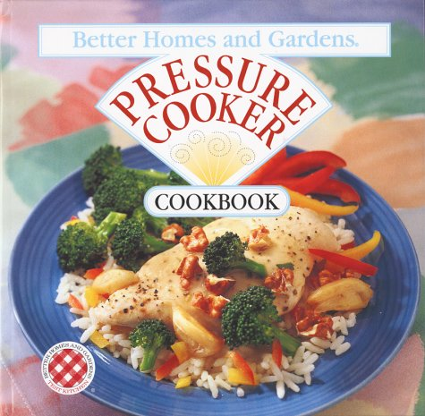 Pressure Cooker Cookbook (Better Homes & Gardens): Homes, Better; Gardens Books