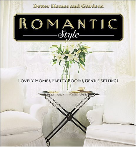 9780696212390: Romantic Style: Lovely Homes, Pretty Rooms, Gentle Settings