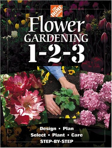 The Home Depot Flower Gardening 1-2-3: Step by Step