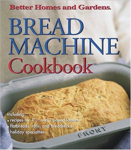 Bread Machine Cookbook (Better Homes & Gardens): Homes, Better; Gardens