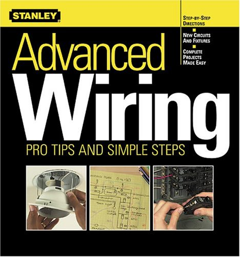 9780696213182: Advanced Wiring: Pro Tips and Simple Steps (Stanley Complete)