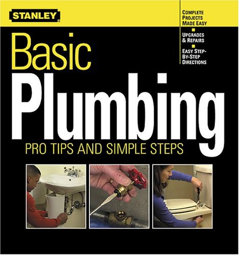 Basic Plumbing: Pro Tips and Simple Steps (Stanley Complete): Stanley Books