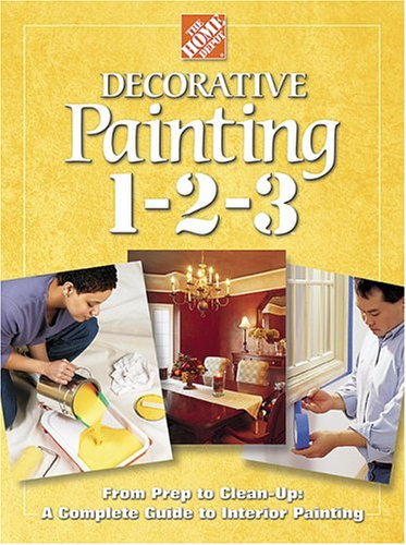 9780696213267: Decorative Painting 1-2-3: From Prep to Clean Up - A Complete Guide to Interior Painting (Home Depot ... 1-2-3)
