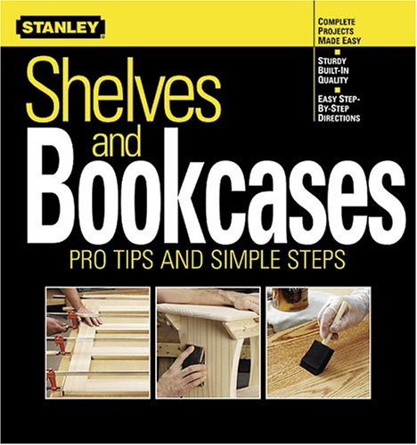 9780696213533: Shelves and Bookcases: Pro Tips and Simple Steps (Stanley Complete)