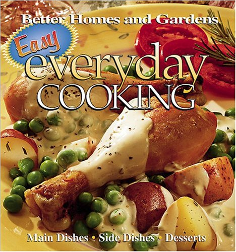 Easy Everyday Cooking: Main Dishes, Side Dishes, Desserts (Better Homes & Gar.