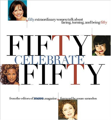 9780696213908: Fifty Celebrate Fifty: Fifty Extraordinary Women Talk About Facing, Turning, and Being Fifty