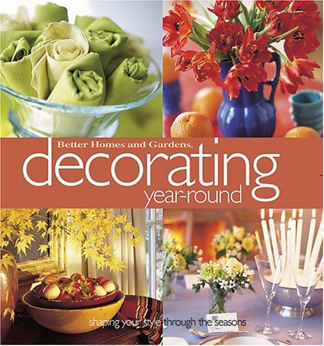Decorating Year-Round: Shaping Your Style Through the Seasons (0696213923) by Better Homes and Gardens