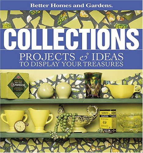 9780696214301: Collections: Projects & Ideas to Display Your Treasures (Better Homes & Gardens)