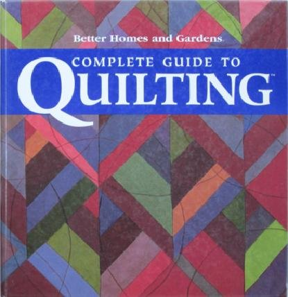 9780696215124: Better Homes and Gardens Complete Guide to Quilting