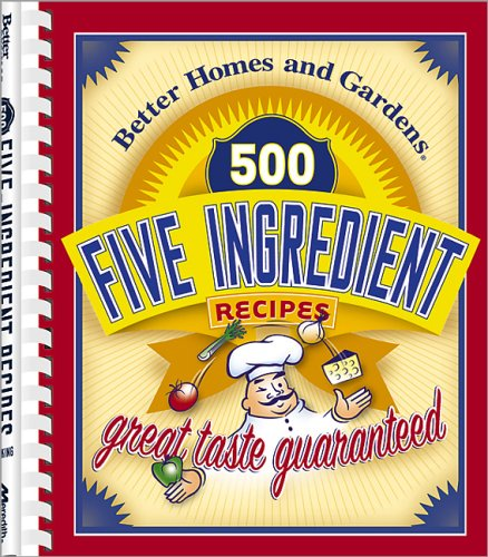 500 Five-Ingredient Recipes (Better Homes & Gardens): Better Homes and Gardens
