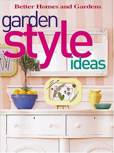 Garden Style Ideas: Better Homes and Gardens;Better Homes and Gardens Books