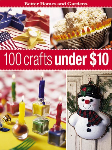 9780696216206: 100 Crafts Under $10 (Better Homes & Gardens)