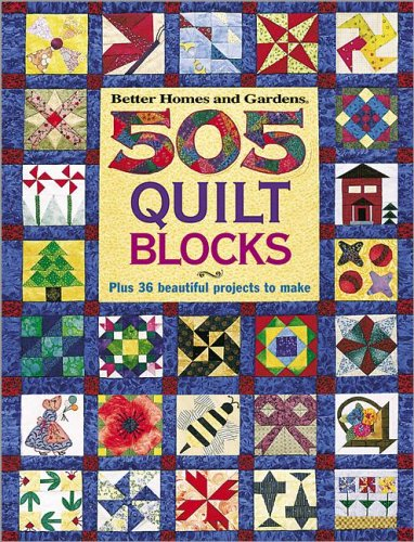 9780696216534: 505 Quilt Blocks: Plus 36 Beautiful Projects to Make (Better Homes & Gardens)
