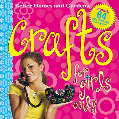 9780696216596: Crafts for Girls Only (Better Homes & Gardens)