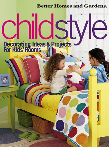 ChildStyle: Decorating Ideas & Projects for Kids' Rooms (Better Homes & Gardens) (9780696216626) by Better Homes and Gardens