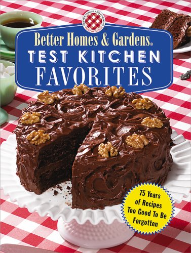 9780696217142: Test Kitchen Favorites: 75 Years of Recipes Too Good To Be Forgotten (Better Homes & Gardens)