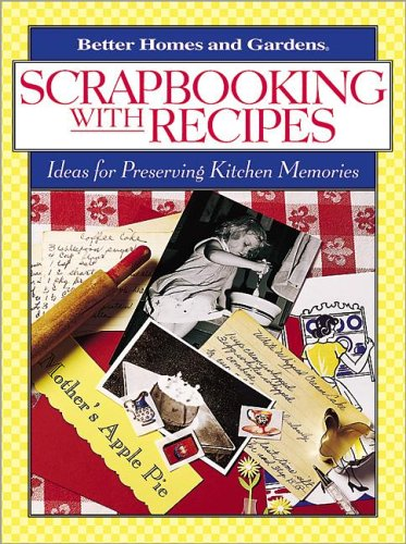 9780696217203: Scrapbooking with Recipes: Ideas for Preserving Kitchen Memories (Better Homes & Gardens)
