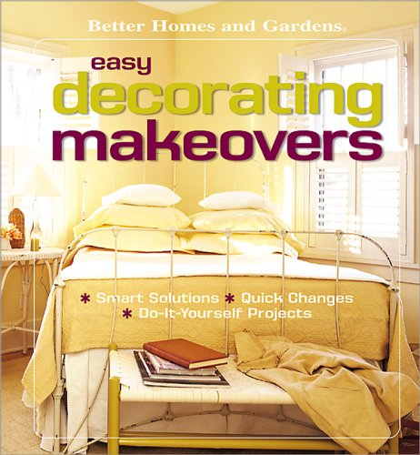 9780696217227: Easy Decorating Makeovers: Smart Solutions, Quick Changes, Do-It-Yourself Projects (Better Homes & Gardens)