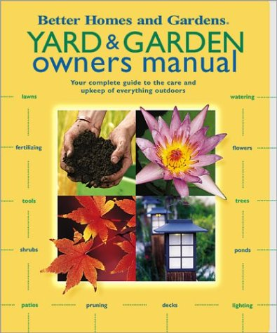 9780696217609: Yard & Garden Owners Manual: Your Complete Guide to the Care and Upkeep of Everything Outdoors (Better Homes & Gardens)