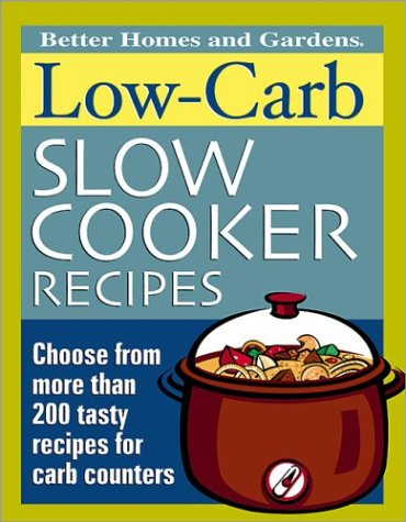 Low-Carb Slow Cooker Recipes (Better Homes & Gardens) (9780696218958) by Better Homes and Gardens