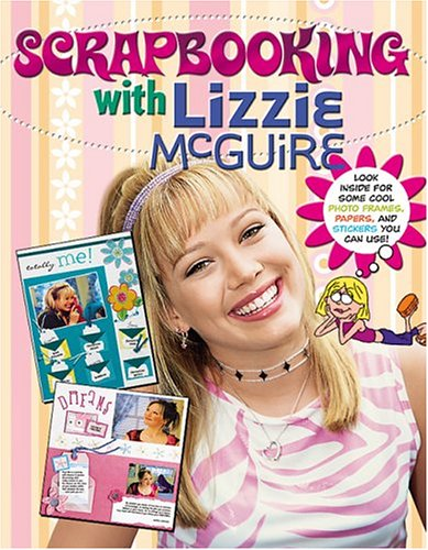9780696220111: Scrapbooking With Lizzie McGuire: Life's Greatest Moments all in one Book...It's Like My Diary With Pictures!
