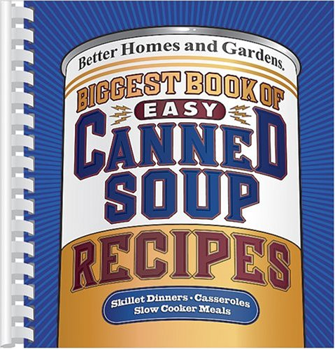 Biggest Book of Easy Canned Soup Recipes (Better Homes & Gardens): Better Homes and Gardens