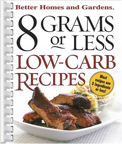 9780696220906: 8 Grams or Less Low-Carb Recipes (Better Homes & Gardens