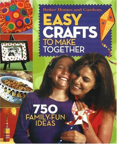9780696220944: Easy Crafts to Make Together (Better Homes & Gardens)