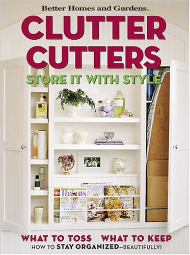 9780696221286: Clutter Cutters: Store It with Style (Better Homes & Gardens)