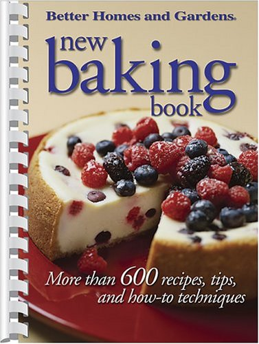 9780696221590: New Baking Book: More than 600 Recipes, Tips, and How-to Techniques (Better Homes & Gardens)