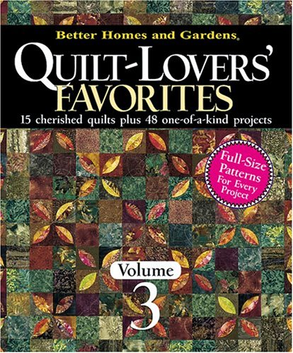 9780696221637: Quilt-Lovers' Favorites: v. 3: 15 Cherished Quilts Plus 48 One-of-a-Kind Projects (Better Homes & Gardens)