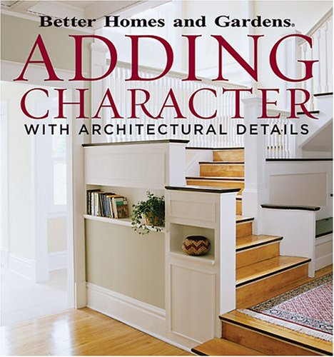 9780696222252: Adding Character with Architectural Details (Better Homes and Gardens)