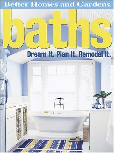 9780696224478: Baths: Dream It. Plan It. Remodel It. (Better Homes and Gardens Home)