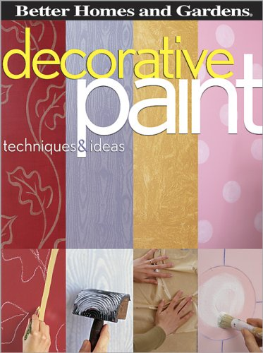 Decorative Paint Techniques and Ideas (Better Homes & Gardens Decorating): Better Homes & ...
