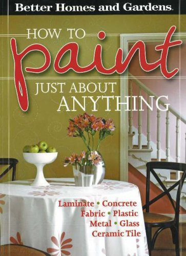 9780696226939: How to Paint Just About Anything (Better Homes & Gardens)