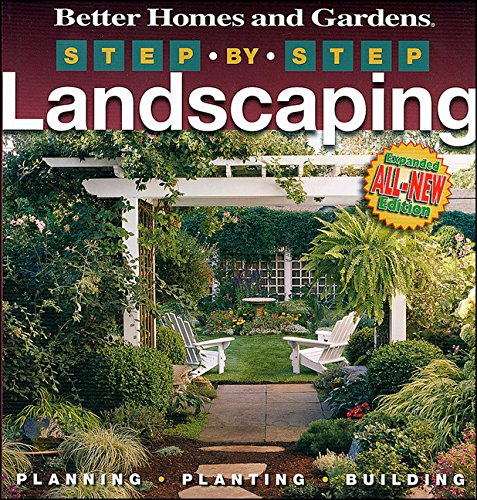 Step-by-Step Landscaping: Planning, Planting, Building (Step-By-Step) (Better Homes & Gardens Gardening) (9780696230820) by Better Homes & Gardens