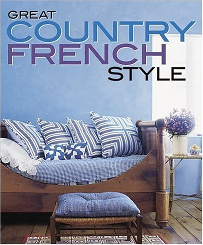 9780696231834: Great Country French Style (Better Homes and Gardens Home)