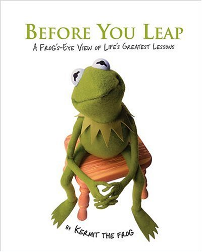 Before You Leap: A Frog's Eye View: Frog, Kermit the