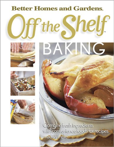 Off the Shelf Baking (Bertter Homes and Gardens Off the Shelf): Better Homes and Gardens Editors (...