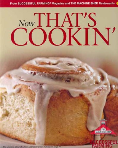 9780696236136: Now That's Cookin': A Collection of Recipes from Successful Farming Magazine and the Machine Shed Restaurants: 1